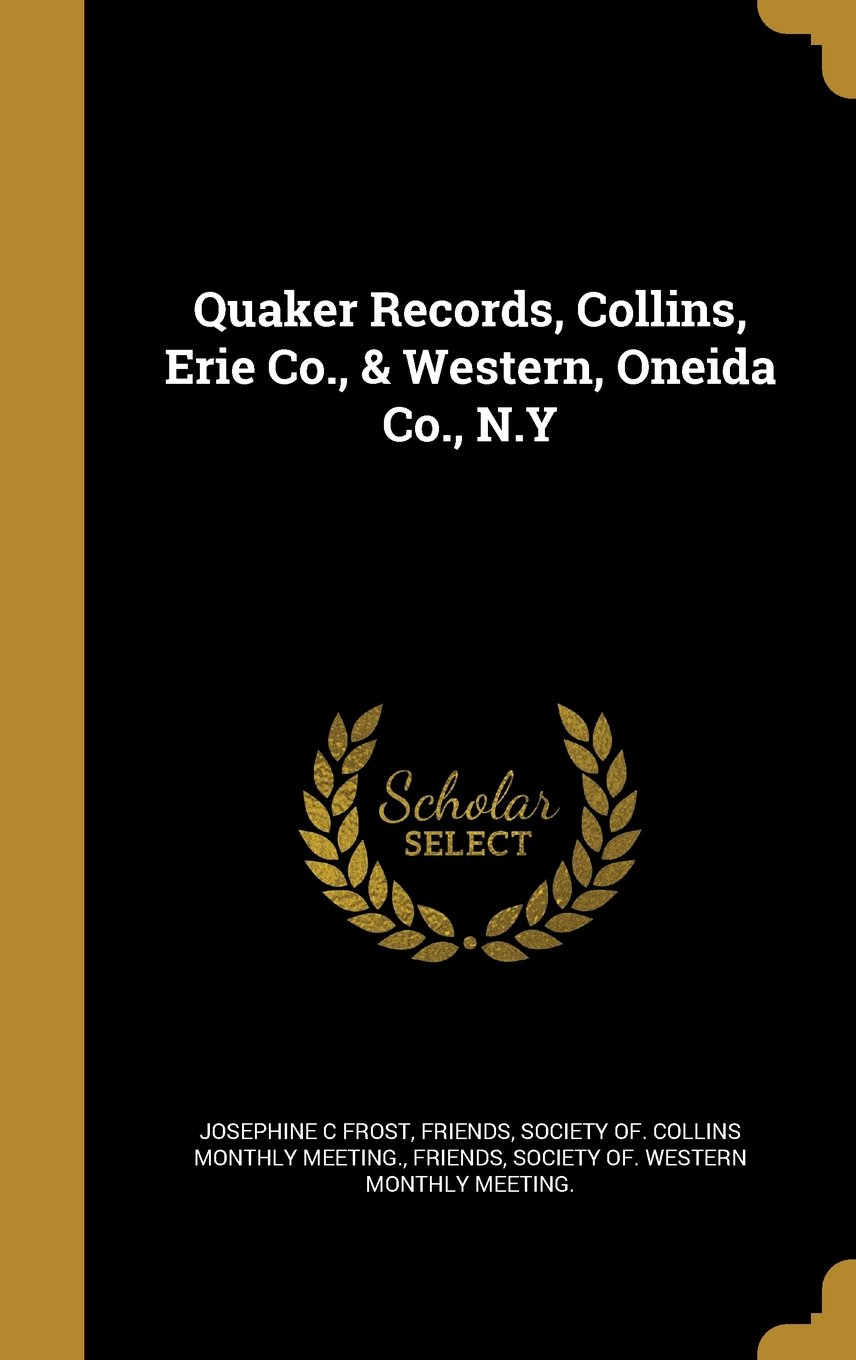 Download Quaker Records, Collins, Erie Co., & Western, Oneida Co., N.y PDF