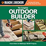 building an arbor Black & Decker The Complete Outdoor Builder: From Arbors to Walkways, 150 DIY Projects