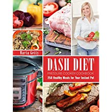Dash Diet Pressure Cooker Cookbook: 250 Healthy Meals for Your Instant Pot