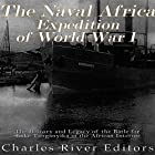 The Naval Africa Expedition of World War I: The History and Legacy of the Battle for Lake Tanganyika in the African Interior Hörbuch von  Charles River Editors Gesprochen von: Kenneth Ray