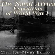 The Naval Africa Expedition of World War I: The History and Legacy of the Battle for Lake Tanganyika in the African Interior Audiobook by  Charles River Editors Narrated by Kenneth Ray