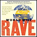 World Wide Rave: Creating Triggers that Get Millions of People to Spread Your Ideas and Share Your Stories Audiobook by David Meerman Scott Narrated by Walter Dixon