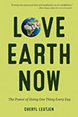 Love Earth Now: The Power of Doing One Thing Every Day Paperback