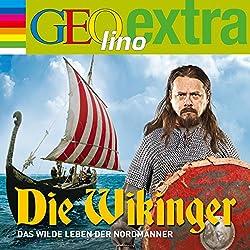 Die Wikinger. Das wilde Leben der Nordmänner (GEOlino extra Hör-Bibliothek)