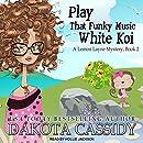 Play That Funky Music White Koi (Lemon Layne Mystery)