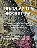 img - for The Quantum Hermetica: The Hermetic Occult Science of Ancient Egypt Demystified and Explained With Quantum Cognitive Science and Fundamental Space-Time Physics book / textbook / text book