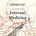 Internal Medicine: A Doctor's Stories Audiobook by Terrence Holt Narrated by Gregory DeCandia