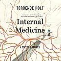 Internal Medicine: A Doctor's Stories Hörbuch von Terrence Holt Gesprochen von: Gregory DeCandia