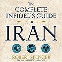 The Complete Infidel's Guide to Iran Hörbuch von Robert Spencer Gesprochen von: Bob Reed
