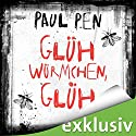 Glühwürmchen, glüh Hörbuch von Paul Pen Gesprochen von: Nils Graue