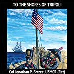 To the Shores of Tripoli: Battles of the Marine Corps, Book 1 | Jonathan P. Brazee