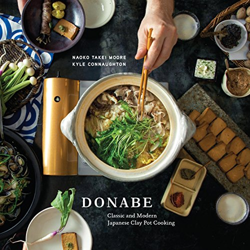 Donabe: Classic and Modern Japanese Clay Pot Cooking by [Moore, Naoko Takei, Connaughton, Kyle]