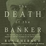 The Death of the Banker: The Decline and Fall of the Great Financial Dynasties and the Triumph of the Small Investor | Ron Chernow