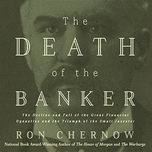 The Death of the Banker: The Decline and Fall of the Great Financial Dynasties and the Triumph of the Small Investor cover