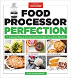 Food Processor Perfection: 75 Amazing Ways to Use