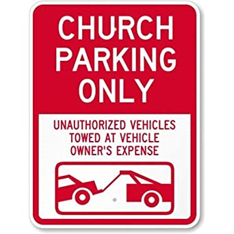Church Parking Only - Unauthorized Vehicles Towed at Vehicle Owners Expense (with Sign, 12
