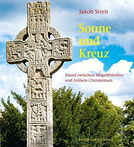 Sonne und Kreuz: Irland zwischen Megalithkultur und frühem Christentum