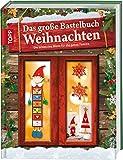 Das große Bastelbuch Weihnachten: Die schönsten Ideen für die ganze Familie