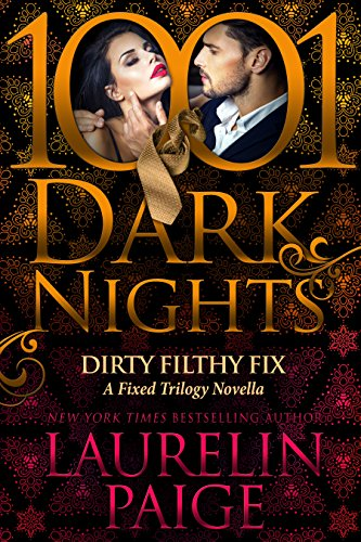 Dirty Filthy Fix: A Fixed Trilogy Novella