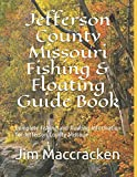 Jefferson County Missouri Fishing & Floating Guide Book: Complete fishing and floating information for Jefferson County Missouri (Missouri Fishing & Floating Guide Books)