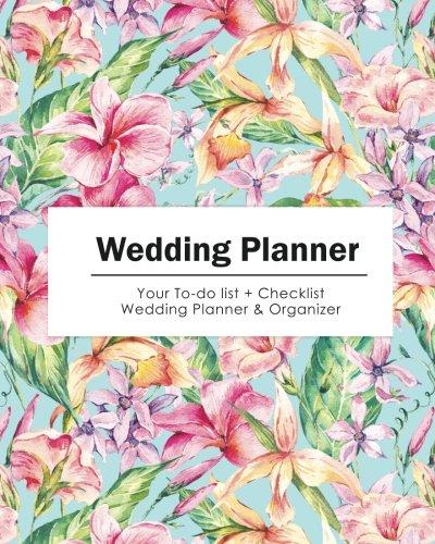 Wedding Planner: Your To-do List & Check List Wedding Planner & Organizer - (Pastel Tropical Flower) Size 8x10