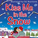 Kiss Me in the Snow Audiobook by Rich Amooi Narrated by B.J. Harrison