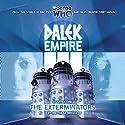 Dalek Empire 3.1 - The Exterminators Radio/TV Program by Nicholas Briggs Narrated by David Tennant, William Gaunt, Ishia Bennison, Steven Elder, Sarah Mowat