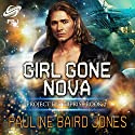 Girl Gone Nova: Project Universe, Book 2 Audiobook by Pauline Baird Jones Narrated by Brad Langer