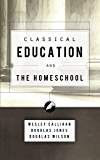 Classical Education and the Homeschool (English Edition)