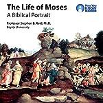 The Life of Moses: A Biblical Portrait | Prof. Stephen B. Reid PhD
