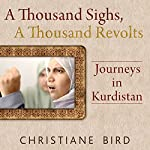 A Thousand Sighs, A Thousand Revolts: Journeys in Kurdistan | Christiane Bird