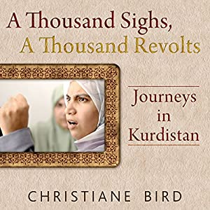 A Thousand Sighs, A Thousand Revolts: Journeys in Kurdistan Audiobook