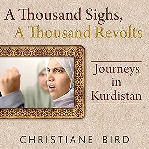 A Thousand Sighs, A Thousand Revolts: Journeys in Kurdistan Audiobook
