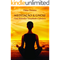 Meditação & Gnose: Como Desenvolver Tranquilidade e Sabedoria