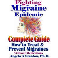 Fighting The Migraine Epidemic: Complete Guide: How to Treat & Prevent Migraines Without Medicines (English Edition)