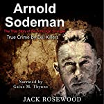 Arnold Sodeman: The True Story of the Schoolgirl Strangler: True Crime by Evil Killers, Book 1 | Jack Rosewood
