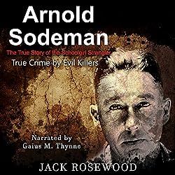 Arnold Sodeman: The True Story of the Schoolgirl Strangler