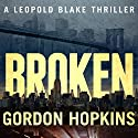 Broken: A Leopold Blake Thriller Audiobook by Gordon Hopkins Narrated by David L. White