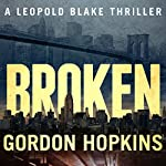 Broken: A Leopold Blake Thriller | Gordon Hopkins