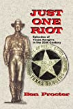 img - for Just One Riot: Episodes of Texas Rangers in the 20th Century book / textbook / text book