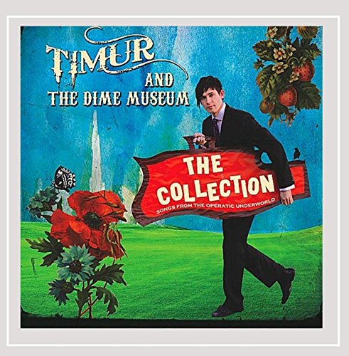 CD : Timur and the Dime Museum - Collection: Songs from the Operatic Underworld (CD)