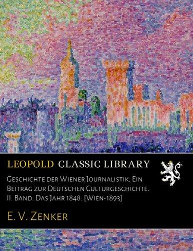 Read Online Geschichte der Wiener Journalistik; Ein Beitrag zur Deutschen Culturgeschichte. II. Band. Das Jahr 1848. [Wien-1893] (German Edition) pdf