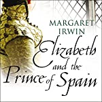 Elizabeth and the Prince of Spain: Elizabeth I Trilogy | Margaret Irwin