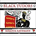 Black Tudors: The Untold Story Audiobook by Miranda Kaufmann Narrated by Corrie James
