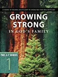 Growing Strong in God's Family: A Course in Personal Discipleship to Strengthen Your Walk with God (The 2:7 Series)
