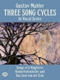 Three Song Cycles in Vocal Score: Songs of a Wayfarer, Kindertotenlieder and Das Lied Von Der Erde (Dover Song Collections) by Gustav Mahler (1992-01-14)