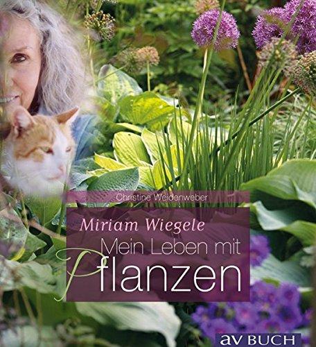 Miriam Wiegele: Mein Leben mit Pflanzen (avBuch im Cadmos Verlag)