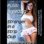 Public Breeding: Stranger in a Strip Club | Cassandra Zara
