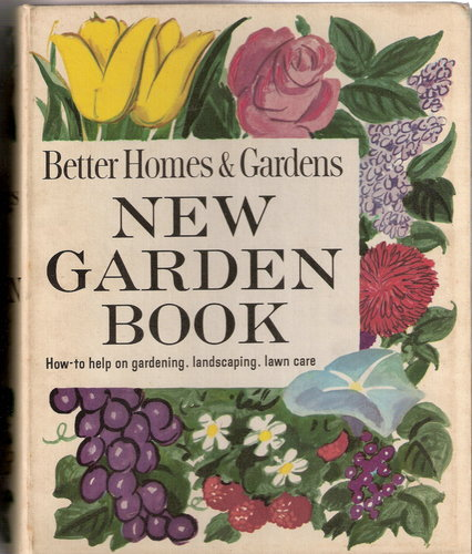 Better Homes & Gardens New Garden Book (How-to Help on Gardening, Landscaping, Lawn Care, 1961)