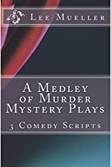A Medley of Murder Mystery Plays: 3 Comic Mystery Scripts (Play-Dead Mysteries) (Volume 1) Paperback